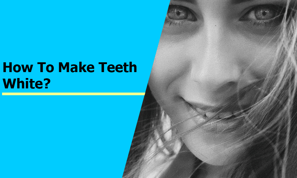 How to make teeth white